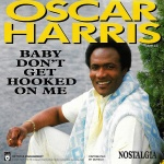 1987 Oscar Harris, Baby don't get hooked on me.jpg
